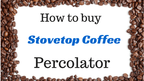 How to Buy a Stovetop Coffee Percolator